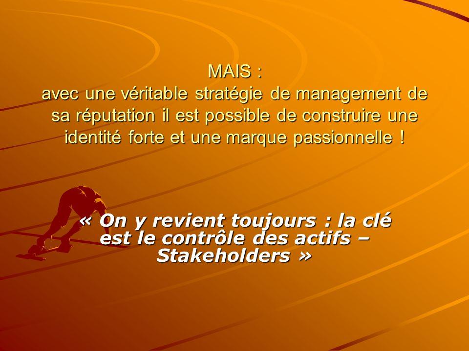 MAIS : avec une véritable stratégie de management de sa réputation il est possible de construire une identité forte et une marque passionnelle .