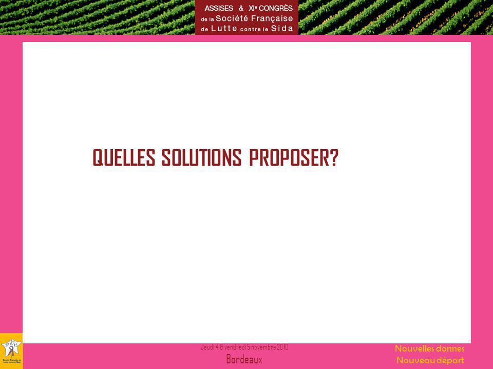 Jeudi 4 & vendredi 5 novembre 2010 Bordeaux Nouvelles donnes Nouveau départ QUELLES SOLUTIONS PROPOSER?