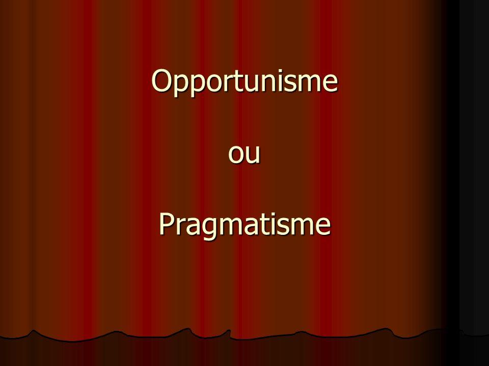 Opportunisme ou Pragmatisme