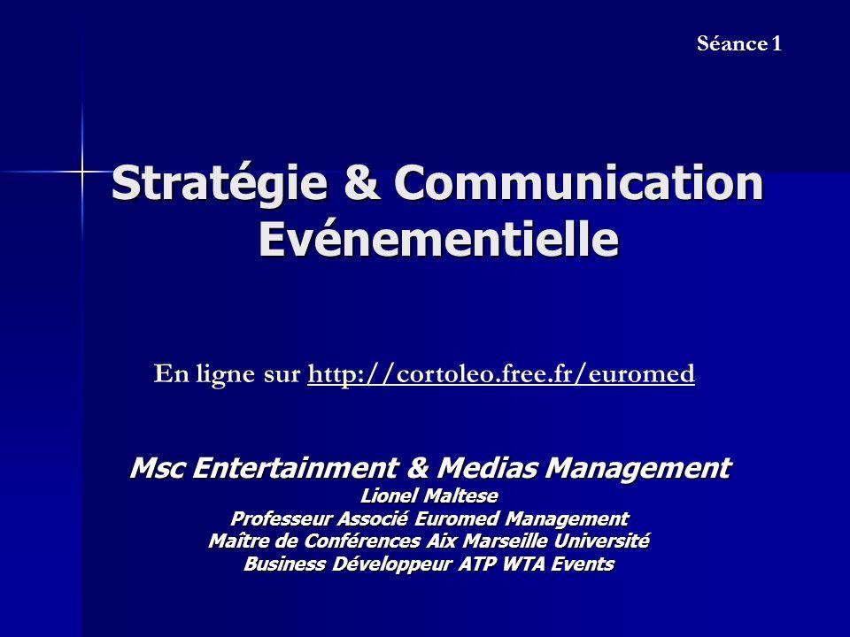 Stratégie & Communication Evénementielle Msc Entertainment & Medias Management Lionel Maltese Professeur Associé Euromed Management Maître de Conféren