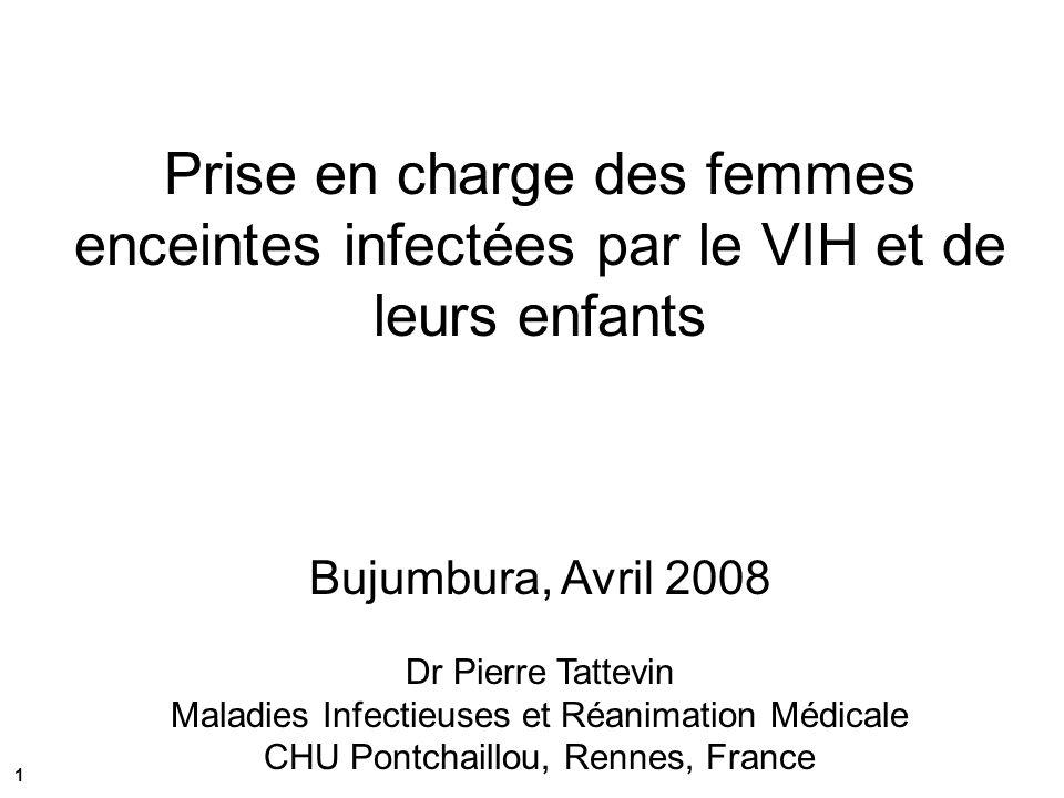 Trithérapie + allaitement 501 femmes enceintes VIH incluses (Tanzanie 2004-2006) Traitement par ZDV + 3TC + NVP à partir du 3 ème trimestre et jusqu à 6 mois après l accouchement Durée moyenne de lallaitement maternel = 24 semaines Taux de transmission VIH à S6 : 4,1% et à M6 : 5%
