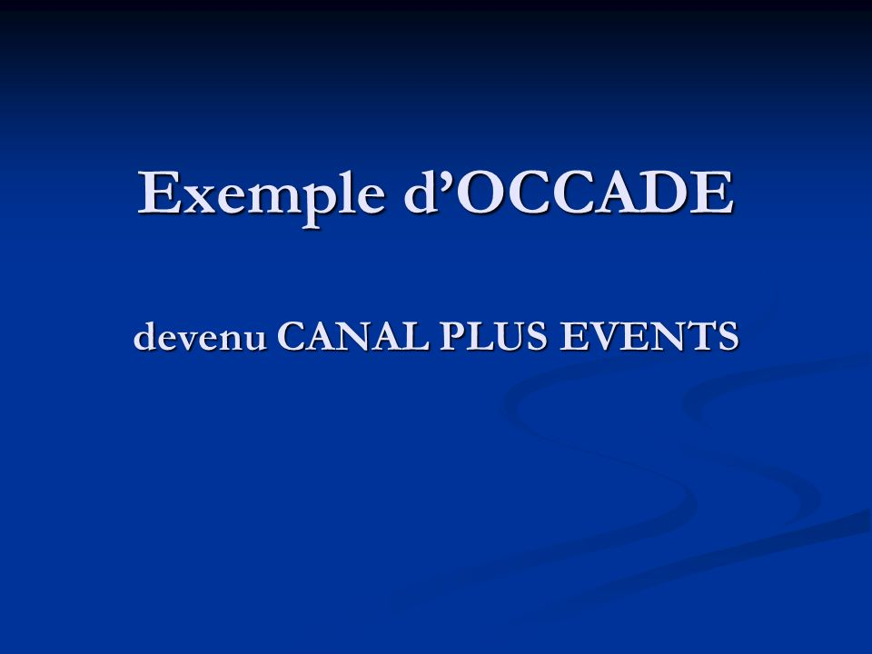 Exemple dOCCADE devenu CANAL PLUS EVENTS