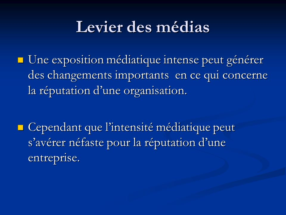 Levier des médias Une exposition médiatique intense peut générer des changements importants en ce qui concerne la réputation dune organisation. Une ex