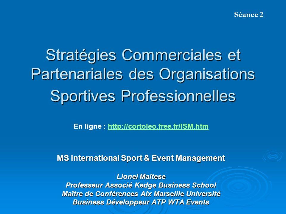 Stratégies Commerciales et Partenariales des Organisations Sportives Professionnelles MS International Sport & Event Management Lionel Maltese Profess