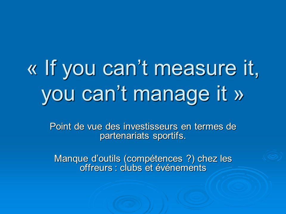 « If you cant measure it, you cant manage it » Point de vue des investisseurs en termes de partenariats sportifs. Manque doutils (compétences ?) chez