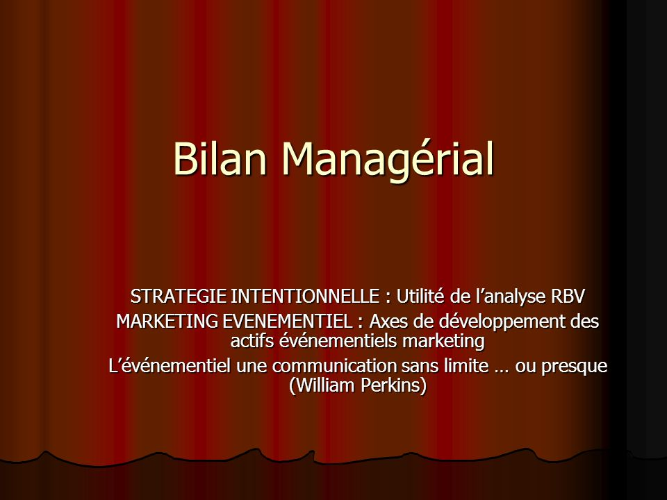 Bilan Managérial STRATEGIE INTENTIONNELLE : Utilité de lanalyse RBV MARKETING EVENEMENTIEL : Axes de développement des actifs événementiels marketing