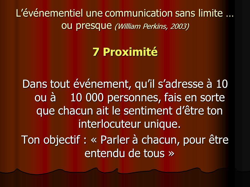 Lévénementiel une communication sans limite … ou presque (William Perkins, 2003) 7 Proximité Dans tout événement, quil sadresse à 10 ou à 10 000 perso