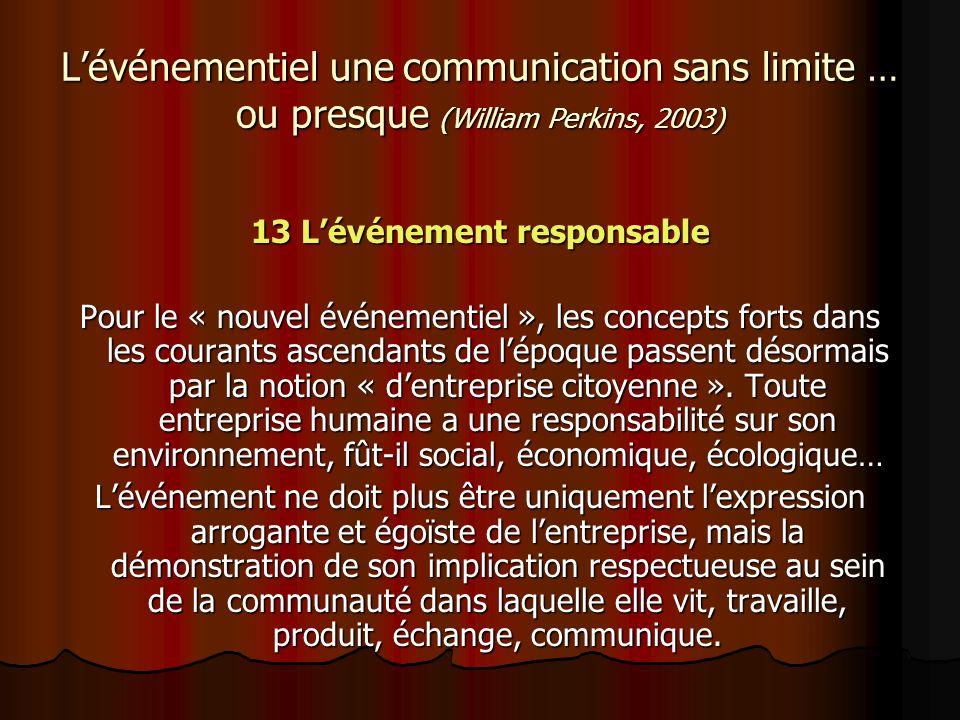 Lévénementiel une communication sans limite … ou presque (William Perkins, 2003) 13 Lévénement responsable Pour le « nouvel événementiel », les concep