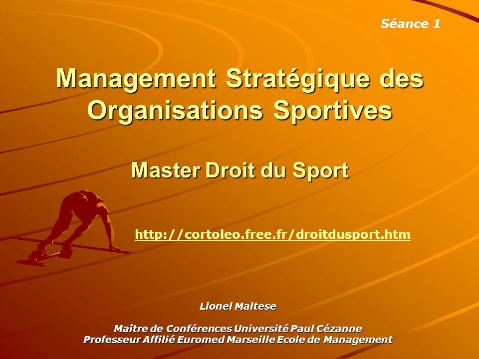 Management Stratégique des Organisations Sportives Master Droit du Sport Lionel Maltese Maître de Conférences Université Paul Cézanne Professeur Affil