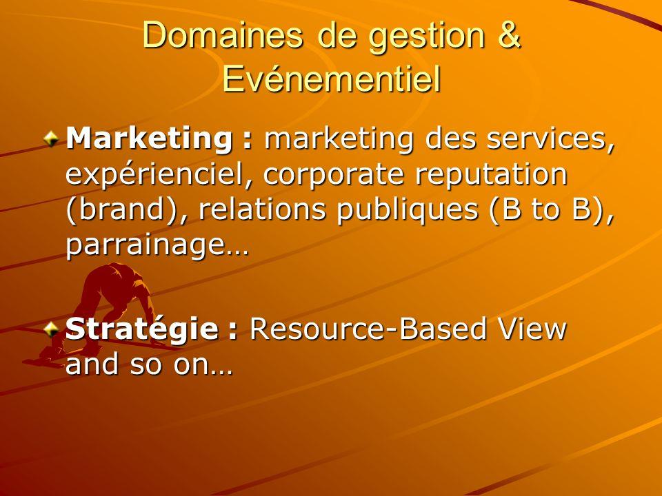 Domaines de gestion & Evénementiel Marketing : marketing des services, expérienciel, corporate reputation (brand), relations publiques (B to B), parra
