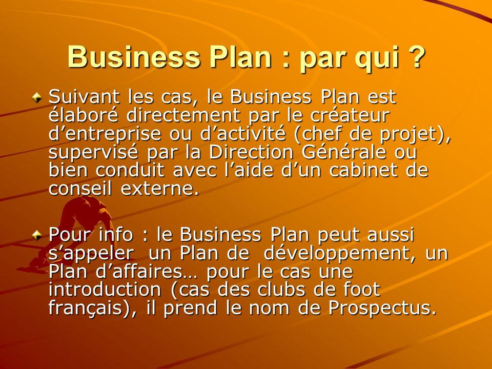 Business Plan : par qui ? Suivant les cas, le Business Plan est élaboré directement par le créateur dentreprise ou dactivité (chef de projet), supervi