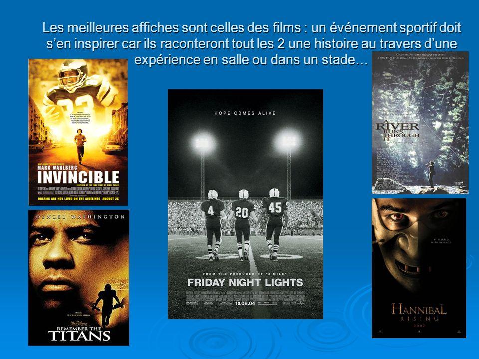 Les meilleures affiches sont celles des films : un événement sportif doit sen inspirer car ils raconteront tout les 2 une histoire au travers dune exp