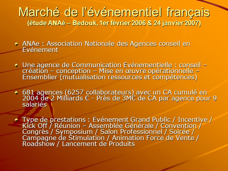 Marché de lévénementiel français (étude ANAé – Bedouk, 1er février 2006 & 24 janvier 2007) ANAe : Association Nationale des Agences conseil en Evéneme