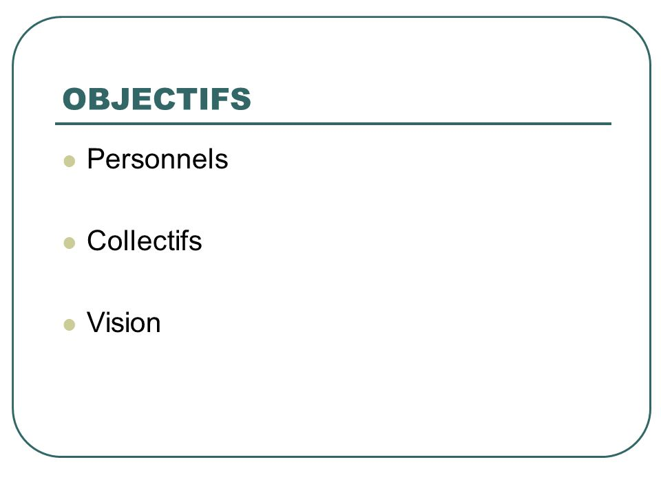 OBJECTIFS Personnels Collectifs Vision