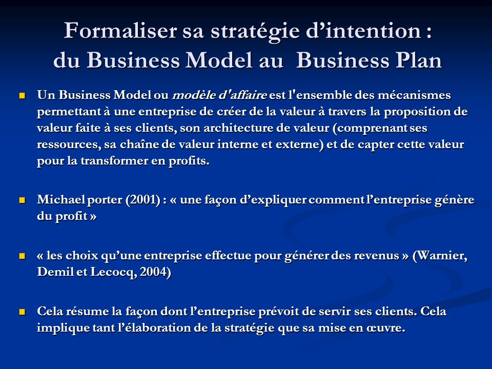 Formaliser sa stratégie dintention : du Business Model au Business Plan Un Business Model ou modèle d'affaire est l'ensemble des mécanismes permettant