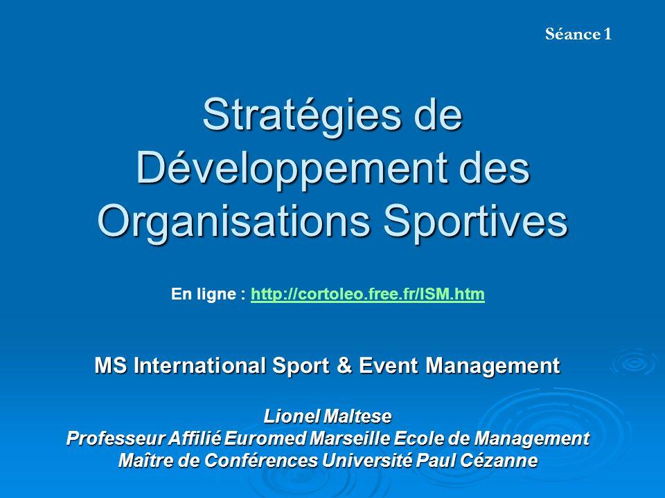 Stratégies de Développement des Organisations Sportives MS International Sport & Event Management Lionel Maltese Professeur Affilié Euromed Marseille