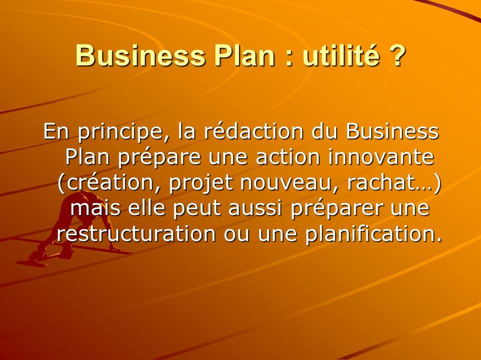 Business Plan : utilité ? En principe, la rédaction du Business Plan prépare une action innovante (création, projet nouveau, rachat…) mais elle peut a