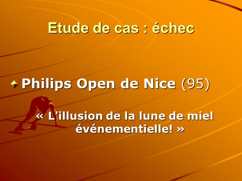 Etude de cas : échec Philips Open de Nice (95) « Lillusion de la lune de miel événementielle! »
