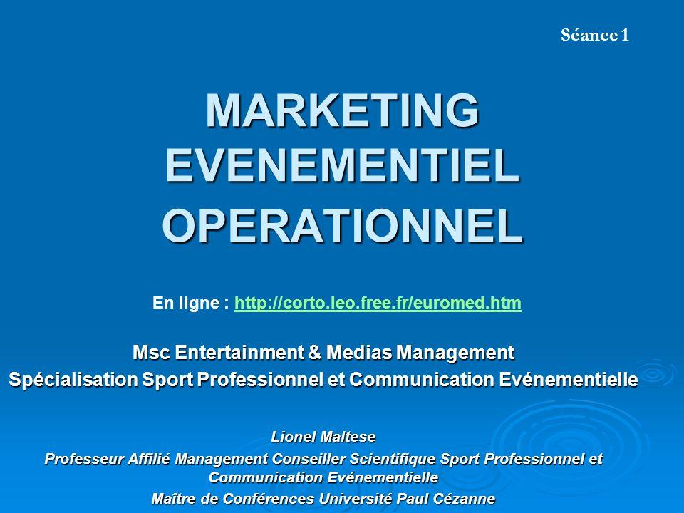 MARKETING EVENEMENTIEL OPERATIONNEL Msc Entertainment & Medias Management Spécialisation Sport Professionnel et Communication Evénementielle Lionel Ma