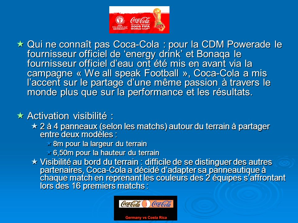 Qui ne connaît pas Coca-Cola : pour la CDM Powerade le fournisseur officiel de energy drink et Bonaqa le fournisseur officiel deau ont été mis en avan