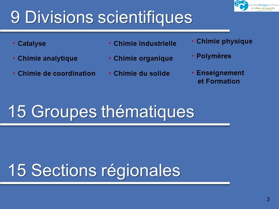 3 Catalyse Chimie analytique Chimie de coordination Chimie physique Polymères Enseignement et Formation 9 Divisions scientifiques Chimie industrielle Chimie organique Chimie du solide 15 Groupes thématiques 15 Sections régionales