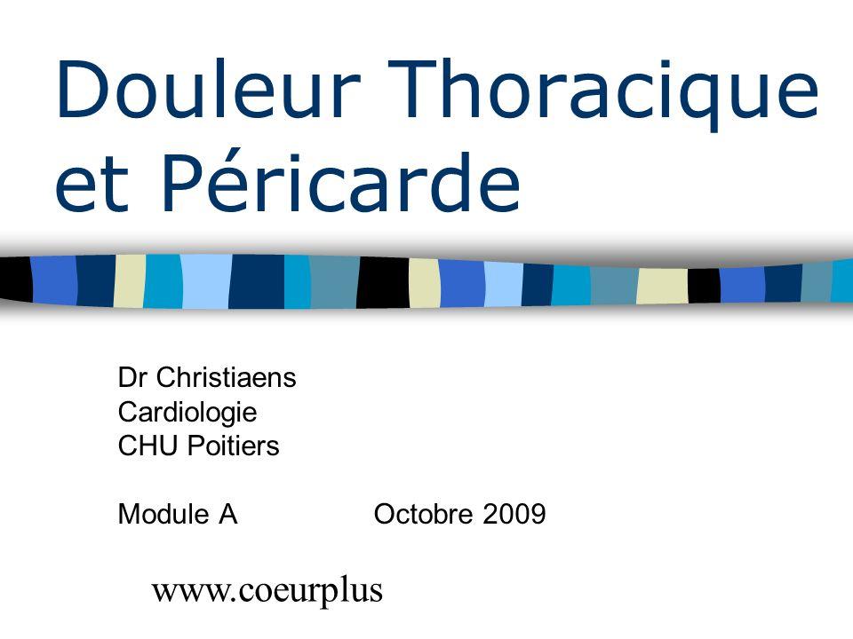 Douleur Thoracique et Péricarde Dr Christiaens Cardiologie CHU Poitiers Module A Octobre 2009 www.coeurplus