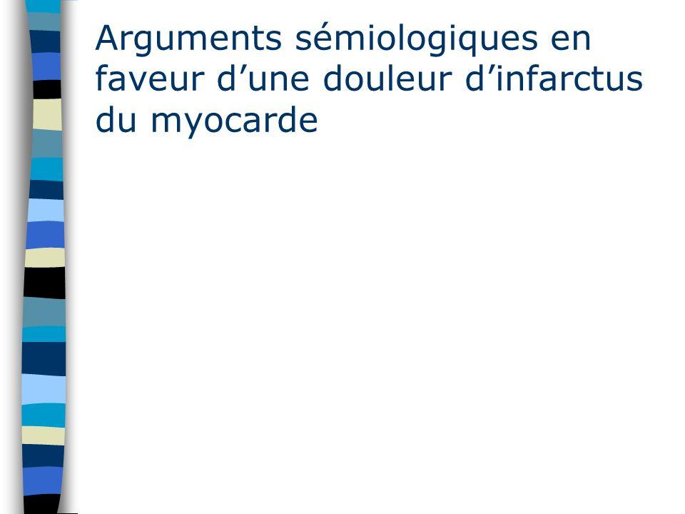 Arguments sémiologiques en faveur dune douleur dinfarctus du myocarde