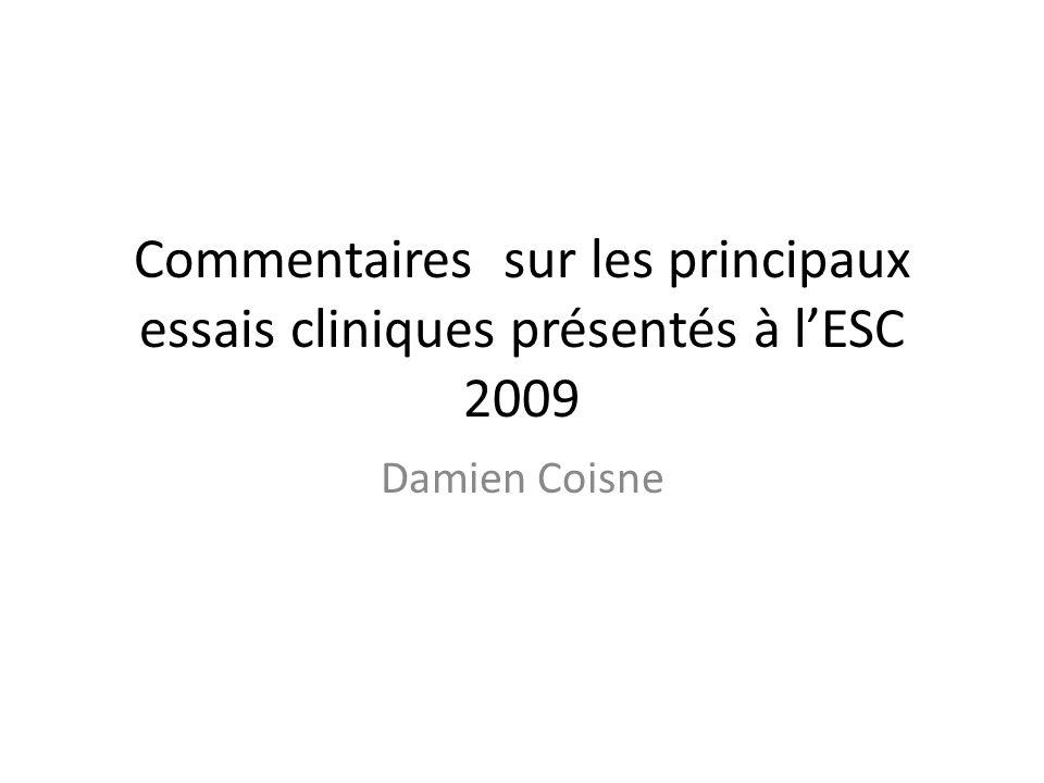 Commentaires sur les principaux essais cliniques présentés à lESC 2009 Damien Coisne