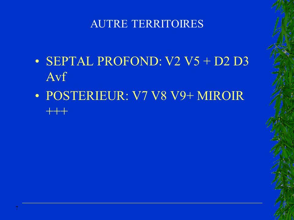 7 AUTRE TERRITOIRES SEPTAL PROFOND: V2 V5 + D2 D3 Avf POSTERIEUR: V7 V8 V9+ MIROIR +++