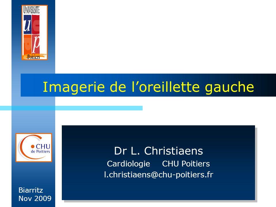 Biarritz 2009 Imagerie de loreillette gauche Dr L. Christiaens CardiologieCHU Poitiers l.christiaens@chu-poitiers.fr Dr L. Christiaens CardiologieCHU