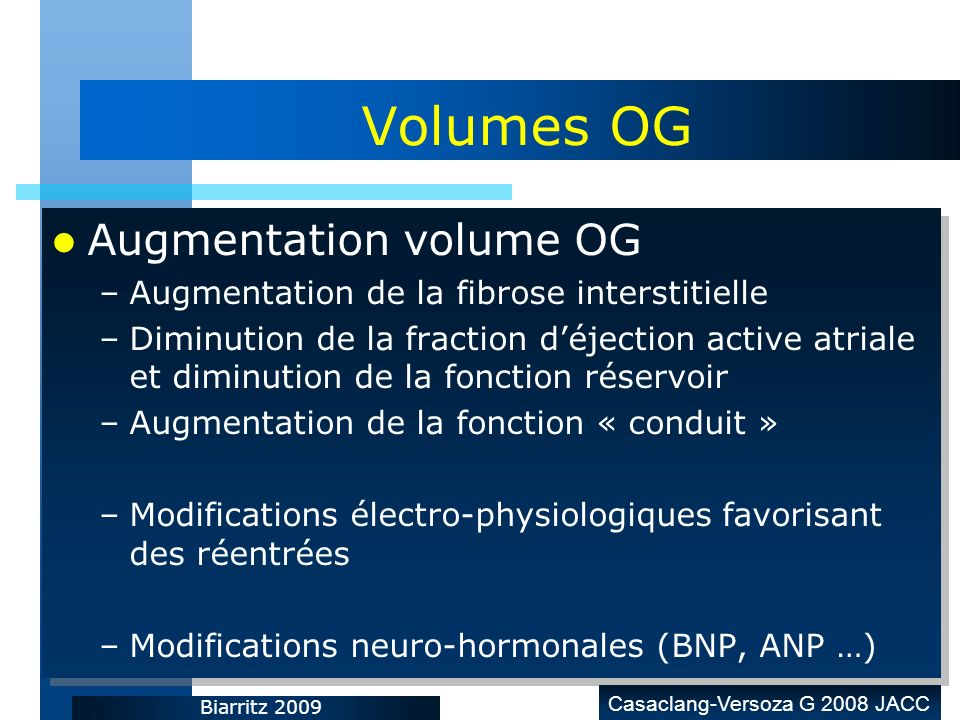 Biarritz 2009 Volumes OG Augmentation volume OG –Augmentation de la fibrose interstitielle –Diminution de la fraction déjection active atriale et dimi