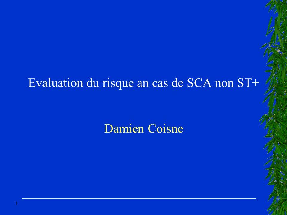 1 Evaluation du risque an cas de SCA non ST+ Damien Coisne