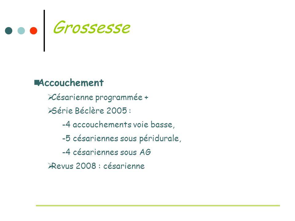 Grossesse Accouchement Césarienne programmée + Série Béclère 2005 : -4 accouchements voie basse, -5 césariennes sous péridurale, -4 césariennes sous A