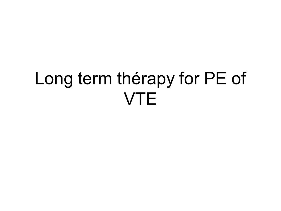 Long term thérapy for PE of VTE
