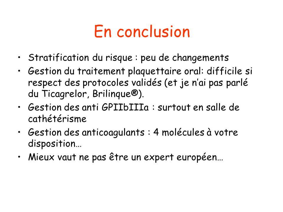 En conclusion Stratification du risque : peu de changements Gestion du traitement plaquettaire oral: difficile si respect des protocoles validés (et j