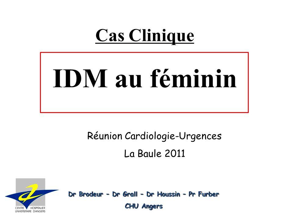 Cas Clinique IDM au féminin Dr Brodeur – Dr Grall – Dr Houssin – Pr Furber CHU Angers Réunion Cardiologie-Urgences La Baule 2011