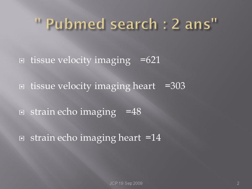 tissue velocity imaging =621 tissue velocity imaging heart =303 strain echo imaging =48 strain echo imaging heart =14 JCP 19 Sep 20092
