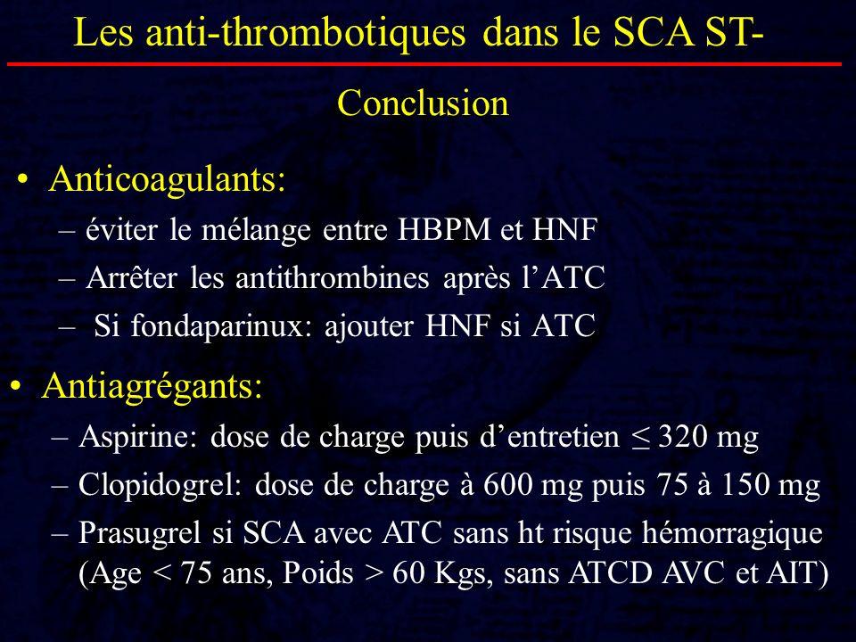 Anticoagulants: –éviter le mélange entre HBPM et HNF –Arrêter les antithrombines après lATC – Si fondaparinux: ajouter HNF si ATC Les anti-thrombotiqu