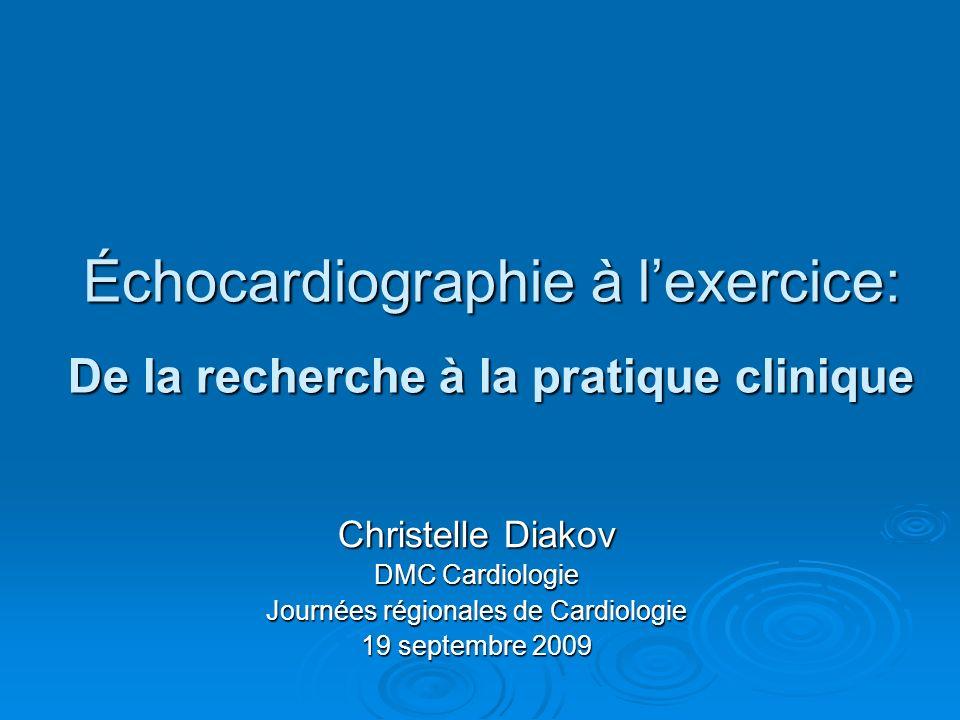 Échocardiographie à lexercice: De la recherche à la pratique clinique Christelle Diakov DMC Cardiologie Journées régionales de Cardiologie 19 septembr