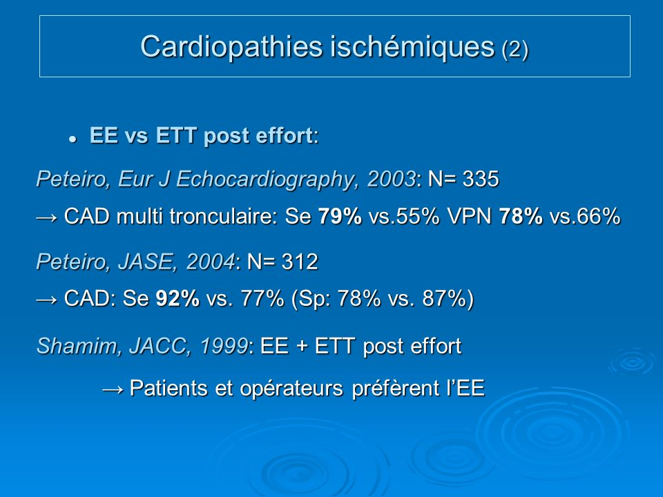 EE vs ETT post effort: EE vs ETT post effort: Peteiro, Eur J Echocardiography, 2003: N= 335 CAD multi tronculaire: Se 79% vs.55% VPN 78% vs.66% CAD mu