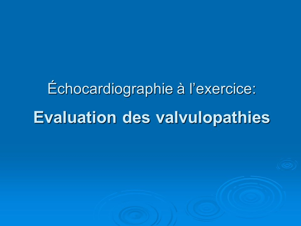 Échocardiographie à lexercice: Evaluation des valvulopathies
