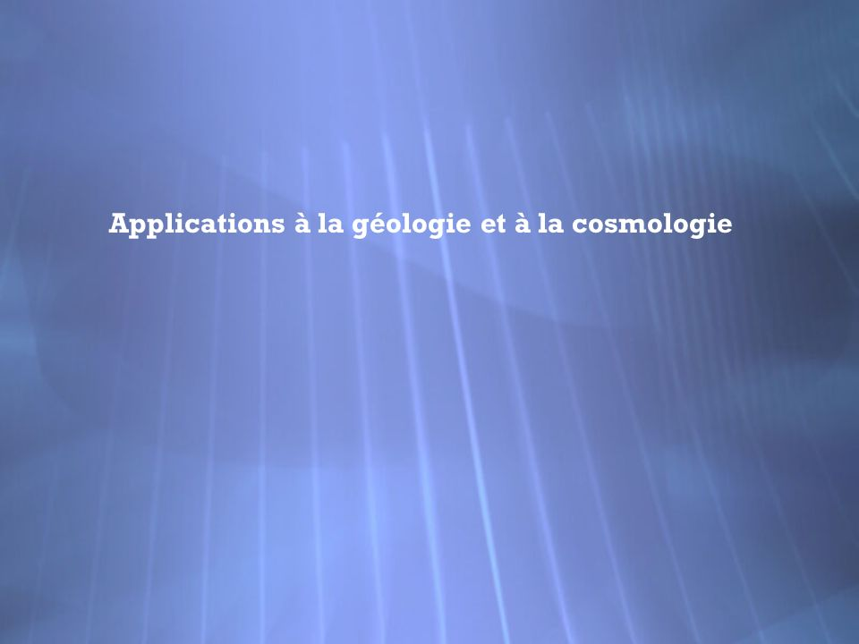 Applications à la géologie et à la cosmologie