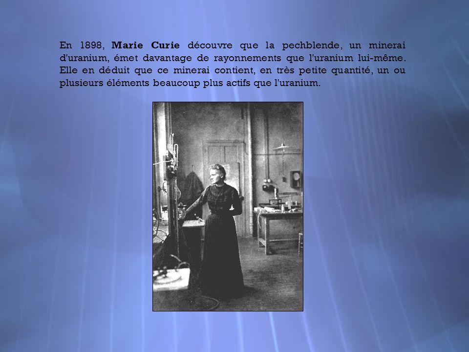 En 1898, Marie Curie découvre que la pechblende, un minerai d'uranium, émet davantage de rayonnements que l'uranium lui-même. Elle en déduit que ce mi