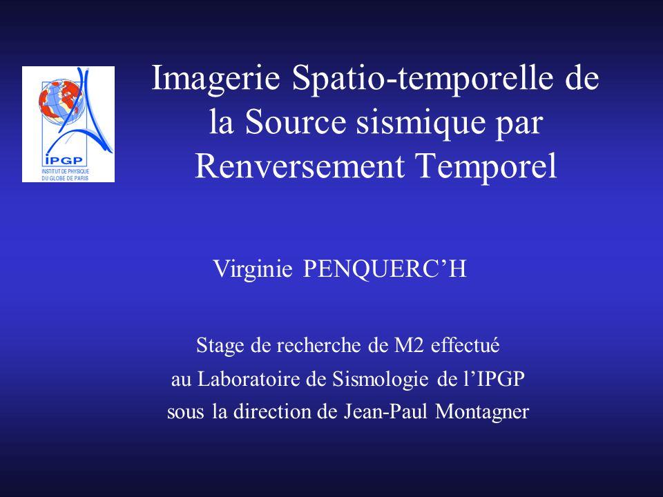 Imagerie Spatio-temporelle de la Source sismique par Renversement Temporel Stage de recherche de M2 effectué au Laboratoire de Sismologie de lIPGP sou