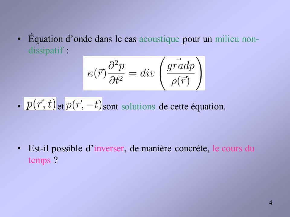 4 Équation donde dans le cas acoustique pour un milieu non- dissipatif : et sont solutions de cette équation. Est-il possible dinverser, de manière co