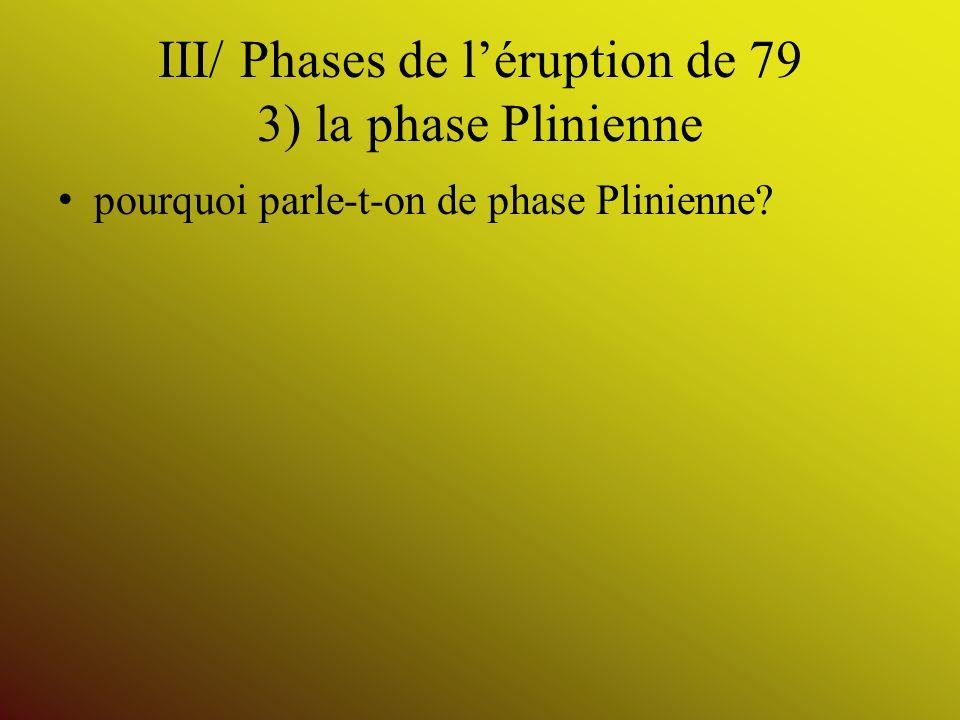 III/ Phases de léruption de 79 3) la phase Plinienne pourquoi parle-t-on de phase Plinienne?