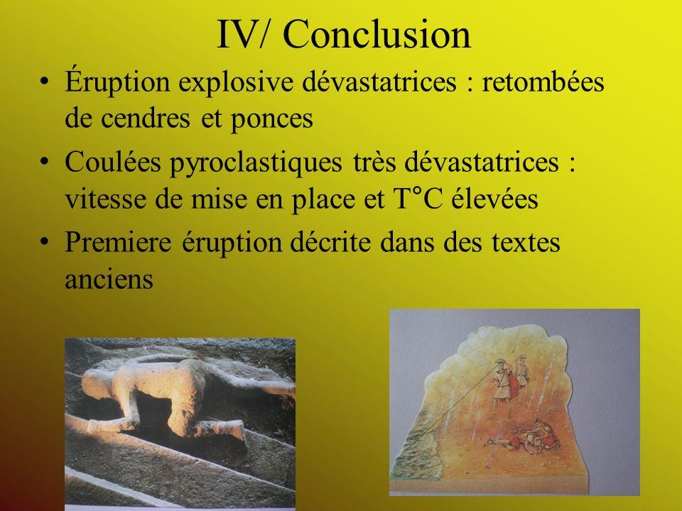 IV/ Conclusion Éruption explosive dévastatrices : retombées de cendres et ponces Coulées pyroclastiques très dévastatrices : vitesse de mise en place