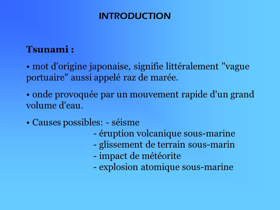 INTRODUCTION Tsunami : mot d'origine japonaise, signifie littéralement