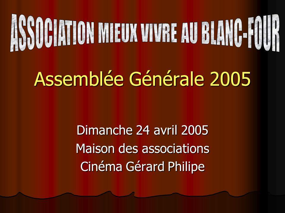 Assemblée Générale 2005 Dimanche 24 avril 2005 Maison des associations Cinéma Gérard Philipe