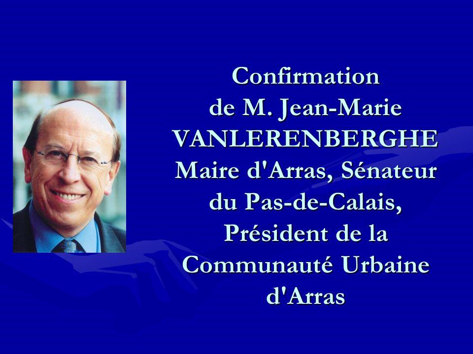Confirmation de M. Jean-Marie VANLERENBERGHE Maire d'Arras, Sénateur du Pas-de-Calais, Président de la Communauté Urbaine d'Arras
